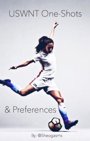 USWNT One-Shots & Preferences by Sheogasms