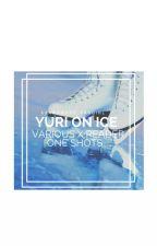 Yuri on Ice   One Shots (^з^)-☆ (Various x reader) by XxAwkward_FangirlxX