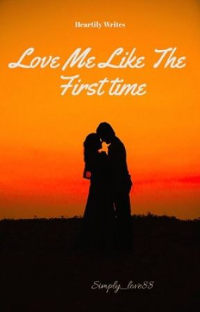 Love ME Like The First Time (completed) by simply_love88