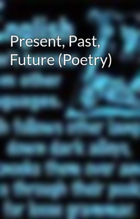 Present, Past, Future (Poetry) by a_shlynn