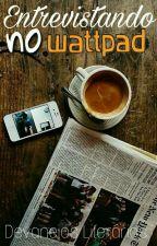 Entrevistando no Wattpad by Deva_neios