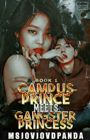 Campus Prince meets Gangster Princess (Book 1) Soon To Be Published Under Psicom by MsjovjovdPanda