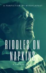 Riddles on Napkins // E.Nygma by mikaylapast