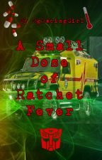 A Small Dose of Ratchet Fever - A Transformers Bayverse Fanfiction by RgRacingGirl
