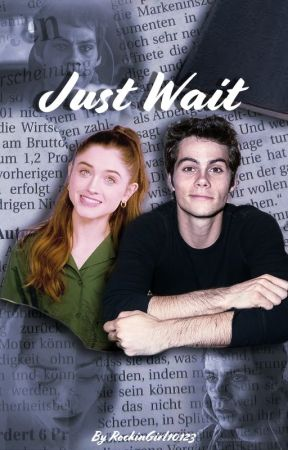 Just Wait |Dylan O'Brien| ~IN EDITING~ by RockinGirl10123