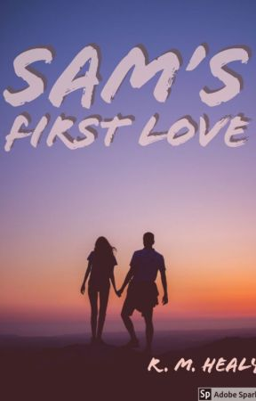 Sam's First Love - BOOK ONE by RMHealy
