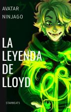 Avatar/Ninjago: La leyenda de Lloyd ||CANCELADA|| by StarBeats