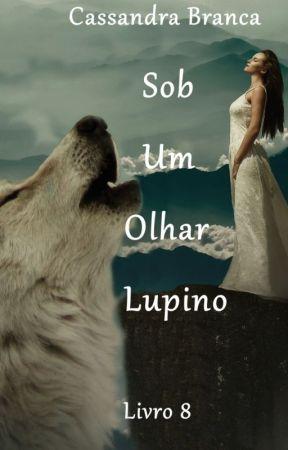 Livro 8- Sob Um Olhar Lupino.  by CBranca