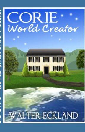 Corie World Creator (Corie Universe Feeder Book Three) by WalterEckland
