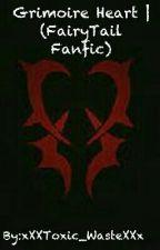 Grimoire Heart   (FairyTail Fanfic) by xXXToxic_WasteXXx