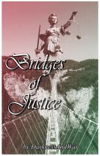 Bridges of Justice by WhatWasISupposedToDo