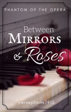 Between Mirrors and Roses (A Phantom of the Opera Fanfiction) ✓ by persephone7913