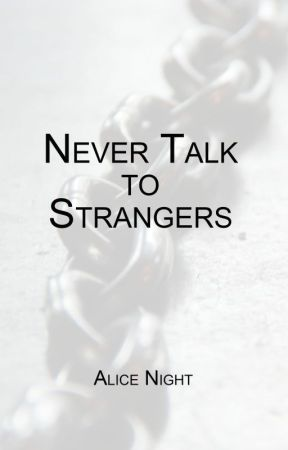 Never Talk to Strangers//PUBLISHED ON AMAZON by TLHanigan