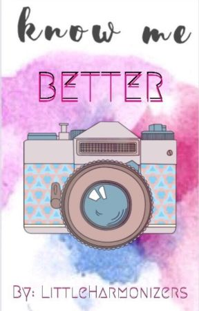 Know Me Better [#Wattys2017] by LittleHarmonizers
