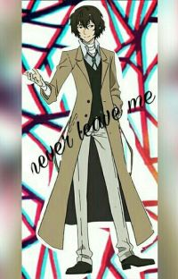 ✨Never Leave Me✨~Dazai x oc cover