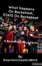 What Happens On Backstreet, STAYS On Backstreet: A Backstreet Boys Fanfic by DeanWinchestersBitch