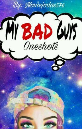 My Bad Guys: oneshots  by Nomejodas576