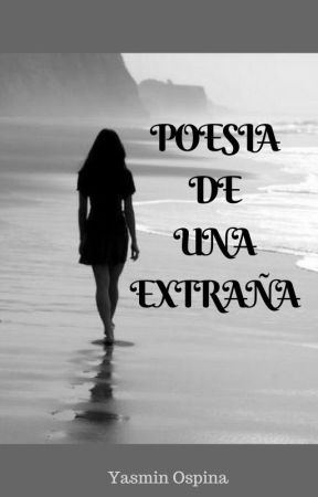 POESÍA DE UNA EXTRAÑA by Yasminbermudez25