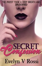 Secret Confession [√] #complete by EvelynVRossi