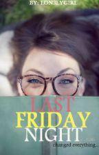 Last Friday Night ✔ by Lon3lyGirL