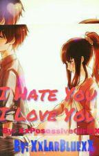 I Hate You, I Love You by XxPosessiveGirlxX