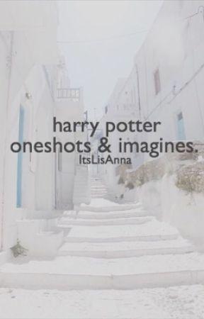 Harry Potter OneShots & Imagines by ItsLisAnna