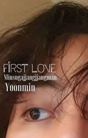 First Love || Yoonmin [] Rewriting by minsugajjangjjangman