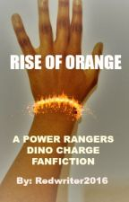 Rise Of Orange (A Power Rangers Dino Charge Fanfic) by Redwriter2016