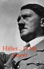 Hitler... is my lover by AlexanderTheHart