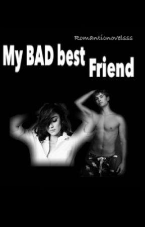 My bad best friend by romanticnovelsss