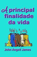 A Principal Finalidade da Vida - - Evangelho - Bíblia - - Fé - Oração by SilvioDutra1