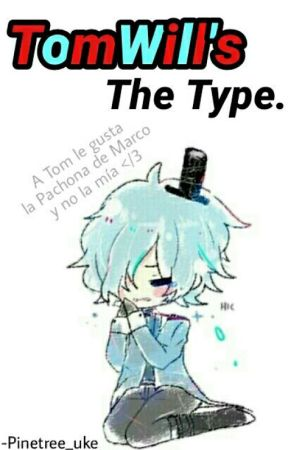 TomWill's The Type. by -Idk_SaraCrispino-