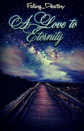 A Love To Eternity  by unsolvedestiny