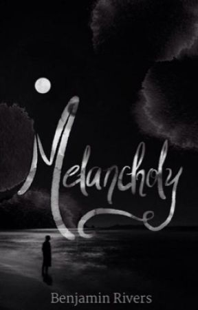 Melancholy(ON HOLD) by benjaminRivers2115