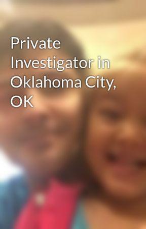 Private Investigator in Oklahoma City, OK by DrJohnPatrickKeefeII