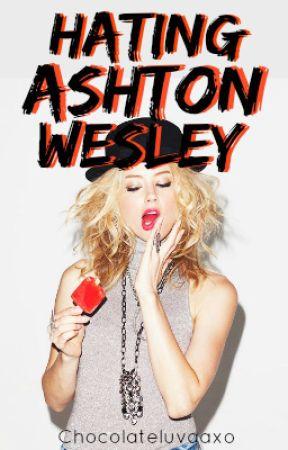 Hating Ashton Wesley by chocolateluvaaxo