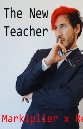 The New Teacher (Teacher!Markiplier x Reader) by The_Angel_That_Wrote