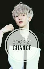 Book 2: Chance 《Completed》 by SecretBxT