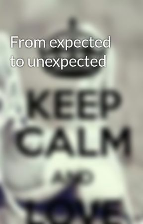 From expected to unexpected  by VaishuRajput