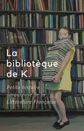 La Bibliothèque de K. (Petite histoire amoureuse de la littérature française) by K_Gitsh