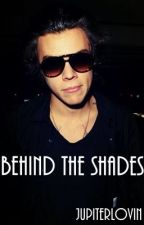 Behind The Shades - Harry Styles (Completed) by JupiterLovin