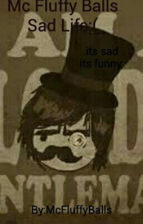 Mc Fluffy Balls Sad Life by McFluffyBalls
