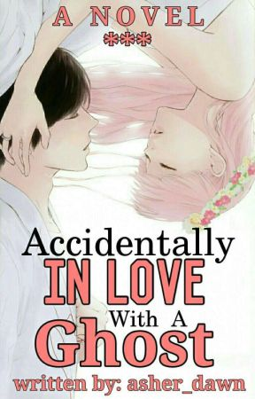 Accidentally In Love With A Ghost by ajdalag