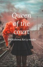 Queen of the court (Tsukishima X Reader) [Editing] by Sweetgirl_jpn