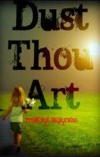 Dust Thou Art by makaylarayne10