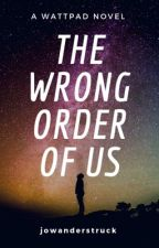 The Wrong Order of Us by jowanderstruck
