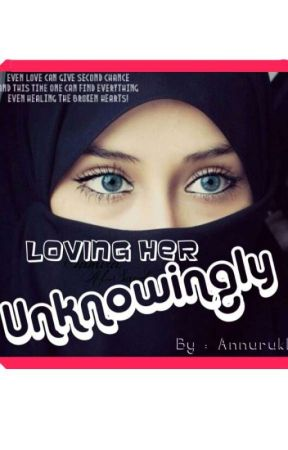 Loving her UNKNOWINGLY (Editing) by annurukh