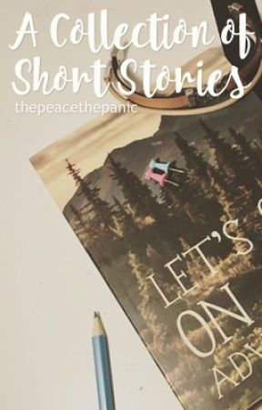 A Collection of Short Stories by thepeacethepanic