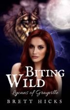 Biting Wild: Lycans of Grayville by BrettHicks