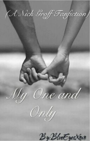 My One and Only (A Nick Groff Fanfiction) by BlueEyesXoxo